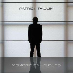 "Patrick Paulin ""Memorie dal Futuro"""